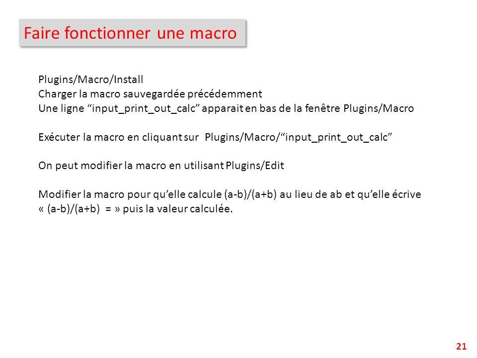 21 Faire fonctionner une macro Plugins/Macro/Install Charger la macro sauvegardée précédemment Une ligne input_print_out_calc apparait en bas de la fe