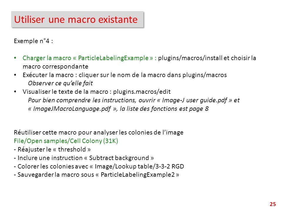 25 Utiliser une macro existante Exemple n°4 : Charger la macro « ParticleLabelingExample » : plugins/macros/install et choisir la macro correspondante