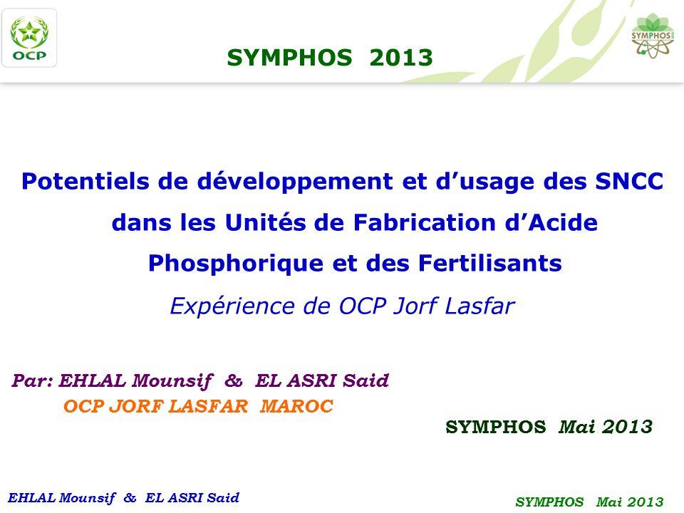 EHLAL Mounsif & EL ASRI Said SYMPHOS Mai 2013 SYMPHOS 2013 Potentiels de développement et dusage des SNCC dans les Unités de Fabrication dAcide Phosph