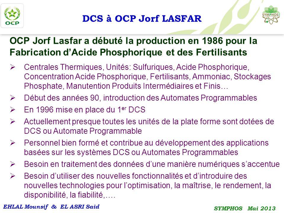 EHLAL Mounsif & EL ASRI Said SYMPHOS Mai 2013 DCS à OCP Jorf LASFAR OCP Jorf Lasfar a débuté la production en 1986 pour la Fabrication dAcide Phosphor