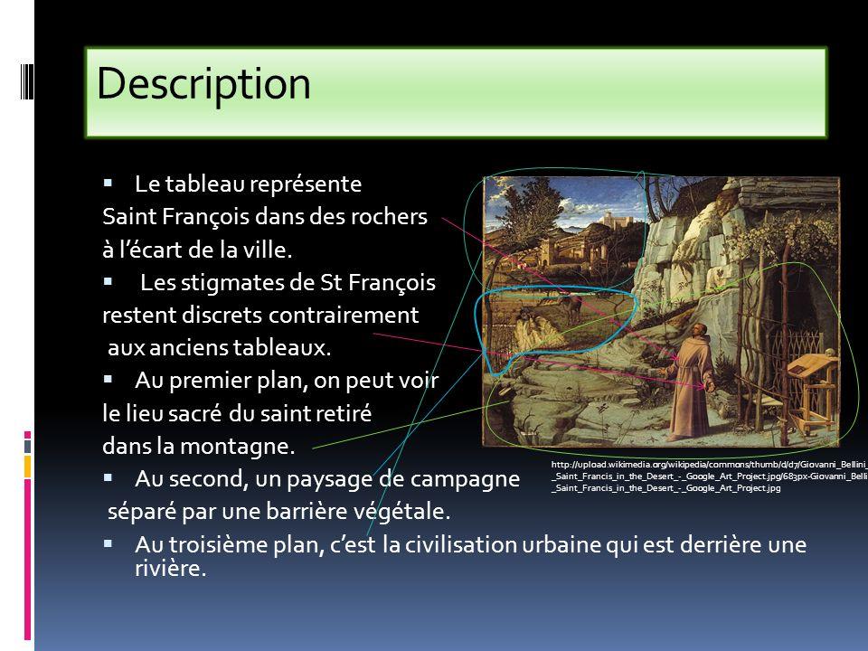 Description Le tableau représente Saint François dans des rochers à lécart de la ville. Les stigmates de St François restent discrets contrairement au