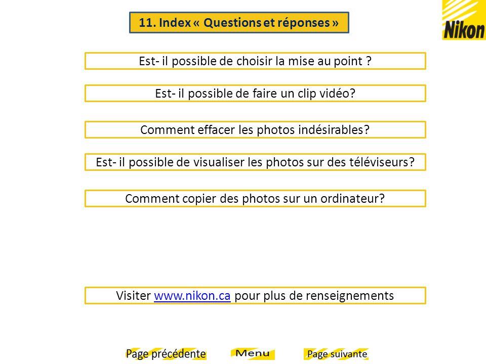 11. Index « Questions et réponses » Est- il possible de choisir la mise au point ? Est- il possible de faire un clip vidéo? Comment effacer les photos