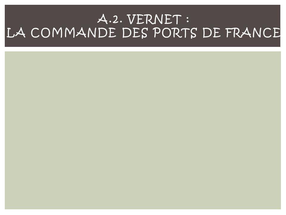 A.2. VERNET : LA COMMANDE DES PORTS DE FRANCE