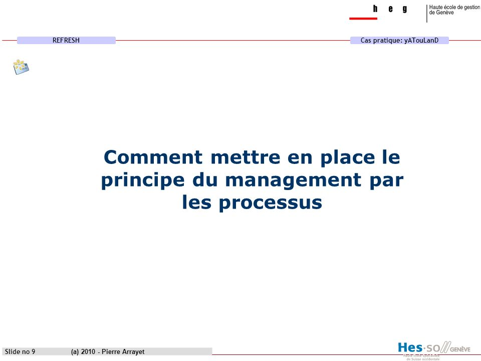 REFRESHCas pratique: yATouLanD (a) 2010 - Pierre Arrayet Slide no 9 Comment mettre en place le principe du management par les processus