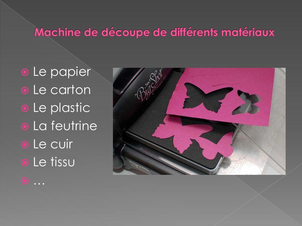 Le papier Le carton Le plastic La feutrine Le cuir Le tissu …