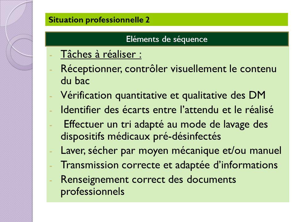 - Tâches à réaliser : - Réceptionner, contrôler visuellement le contenu du bac - Vérification quantitative et qualitative des DM - Identifier des écar