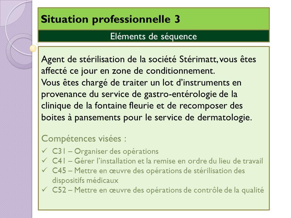 Situation professionnelle 3 Eléments de séquence Agent de stérilisation de la société Stérimatt, vous êtes affecté ce jour en zone de conditionnement.