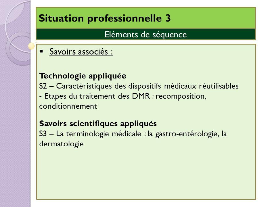 Situation professionnelle 3 Savoirs associés : Technologie appliquée S2 – Caractéristiques des dispositifs médicaux réutilisables - Etapes du traiteme