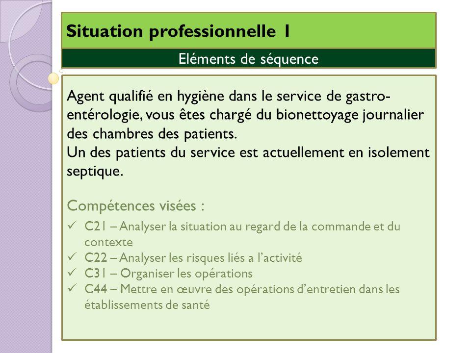 Situation professionnelle 1 Agent qualifié en hygiène dans le service de gastro- entérologie, vous êtes chargé du bionettoyage journalier des chambres