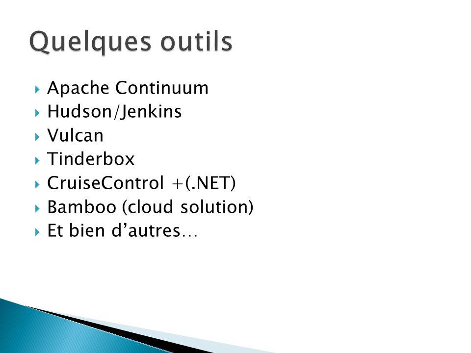 Apache Continuum Hudson/Jenkins Vulcan Tinderbox CruiseControl +(.NET) Bamboo (cloud solution) Et bien dautres…