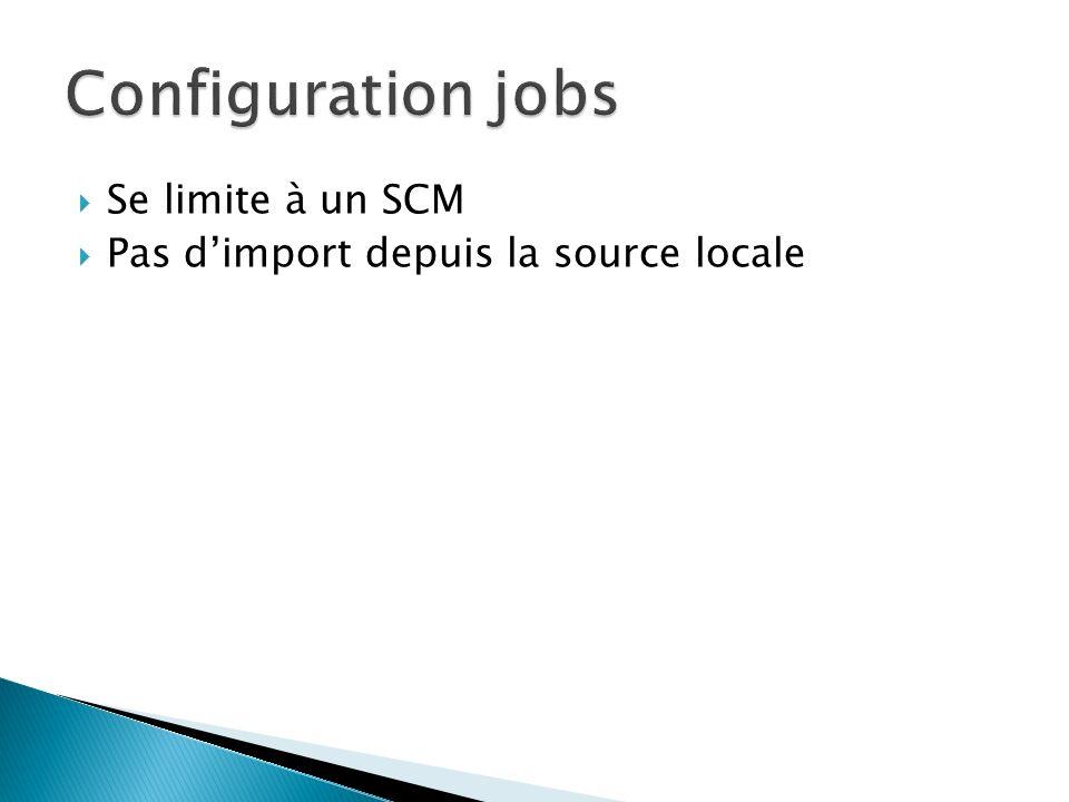Se limite à un SCM Pas dimport depuis la source locale