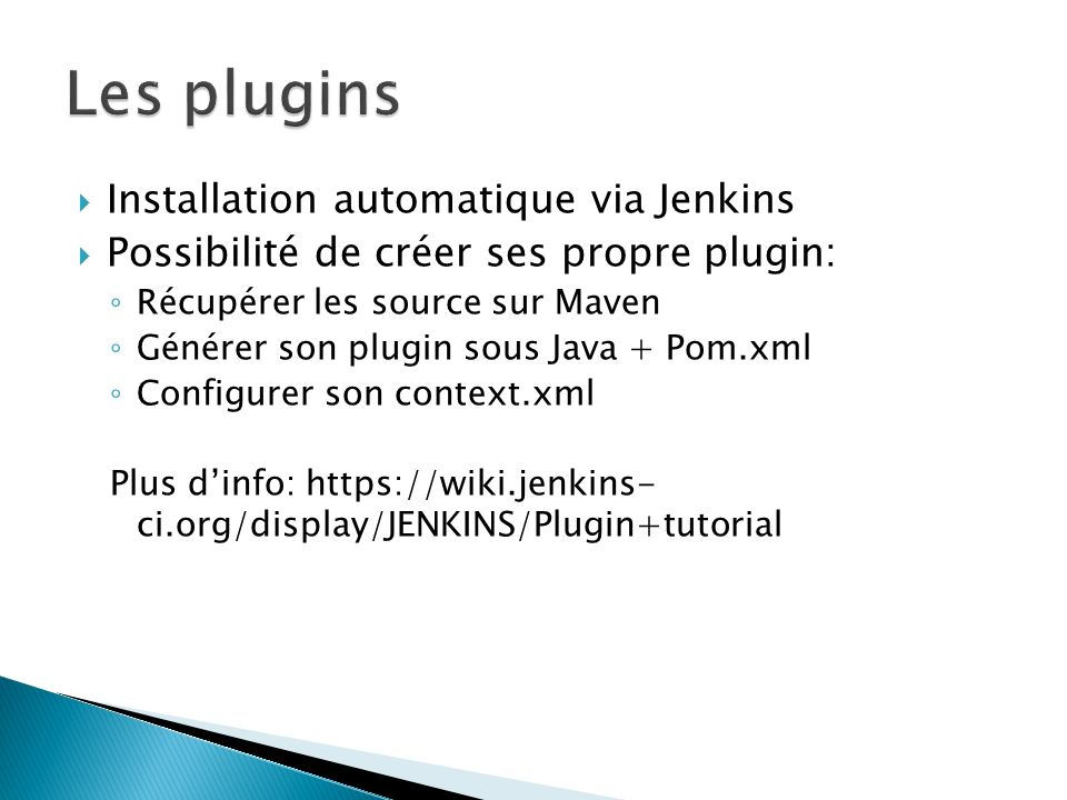 Installation automatique via Jenkins Possibilité de créer ses propre plugin: Récupérer les source sur Maven Générer son plugin sous Java + Pom.xml Con