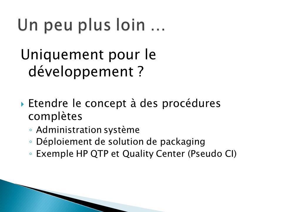 Uniquement pour le développement ? Etendre le concept à des procédures complètes Administration système Déploiement de solution de packaging Exemple H