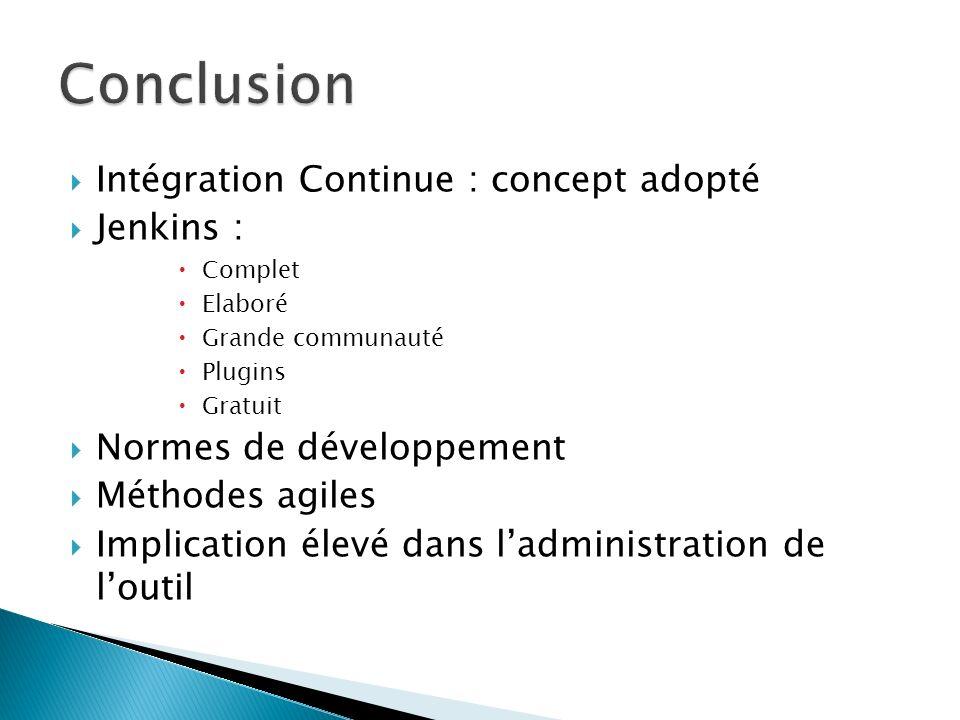 Intégration Continue : concept adopté Jenkins : Complet Elaboré Grande communauté Plugins Gratuit Normes de développement Méthodes agiles Implication