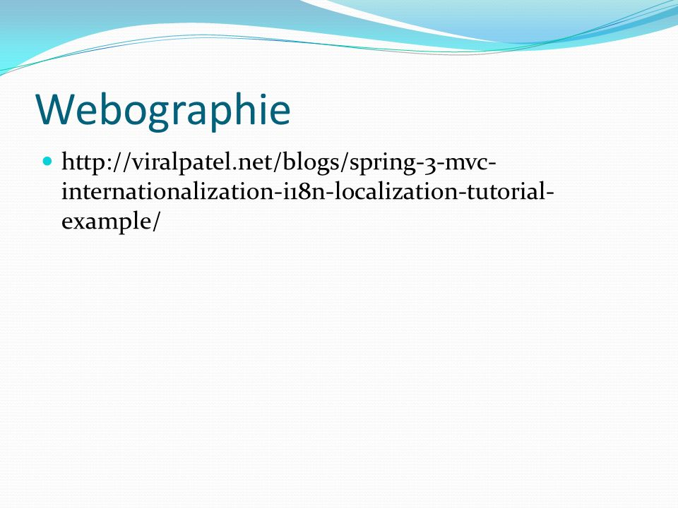 Webographie http://viralpatel.net/blogs/spring-3-mvc- internationalization-i18n-localization-tutorial- example/