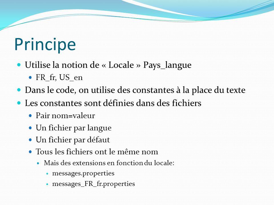 Principe Utilise la notion de « Locale » Pays_langue FR_fr, US_en Dans le code, on utilise des constantes à la place du texte Les constantes sont défi