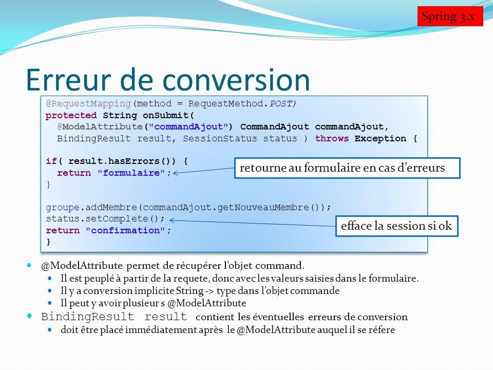 Erreur de conversion @ModelAttribute permet de récupérer lobjet command. Il est peuplé à partir de la requete, donc avec les valeurs saisies dans le f