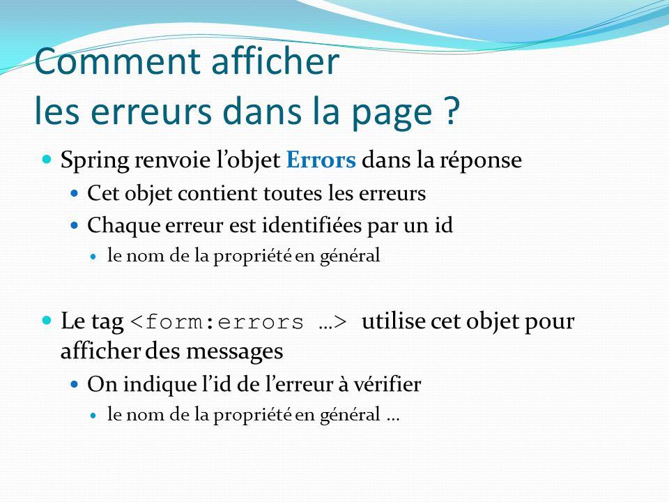 Comment afficher les erreurs dans la page ? Spring renvoie lobjet Errors dans la réponse Cet objet contient toutes les erreurs Chaque erreur est ident