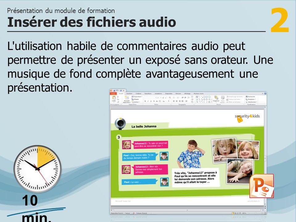 2 L'utilisation habile de commentaires audio peut permettre de présenter un exposé sans orateur. Une musique de fond complète avantageusement une prés