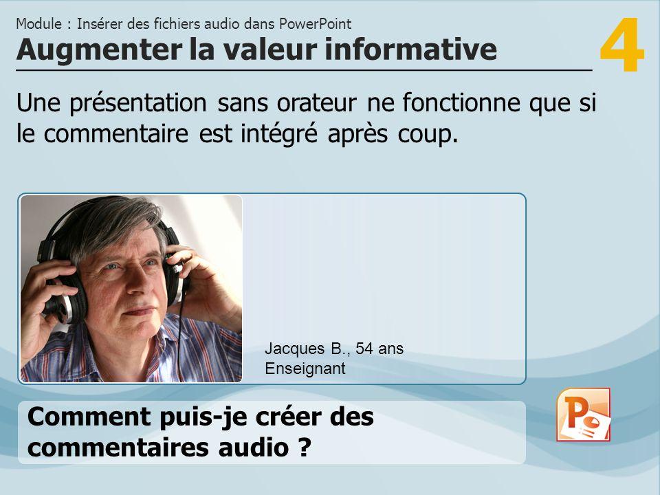 4 Une présentation sans orateur ne fonctionne que si le commentaire est intégré après coup. Augmenter la valeur informative Module : Insérer des fichi