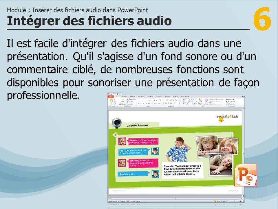 6 Il est facile d'intégrer des fichiers audio dans une présentation. Qu'il s'agisse d'un fond sonore ou d'un commentaire ciblé, de nombreuses fonction