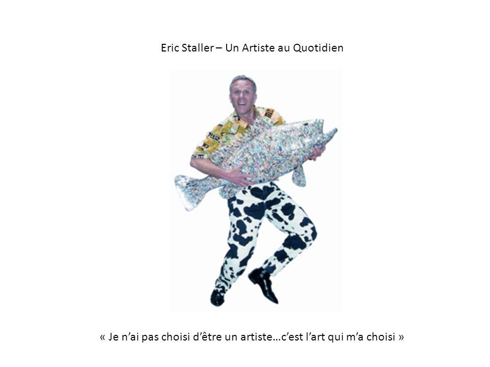 Eric Staller – Un Artiste au Quotidien « Je nai pas choisi dêtre un artiste…cest lart qui ma choisi »