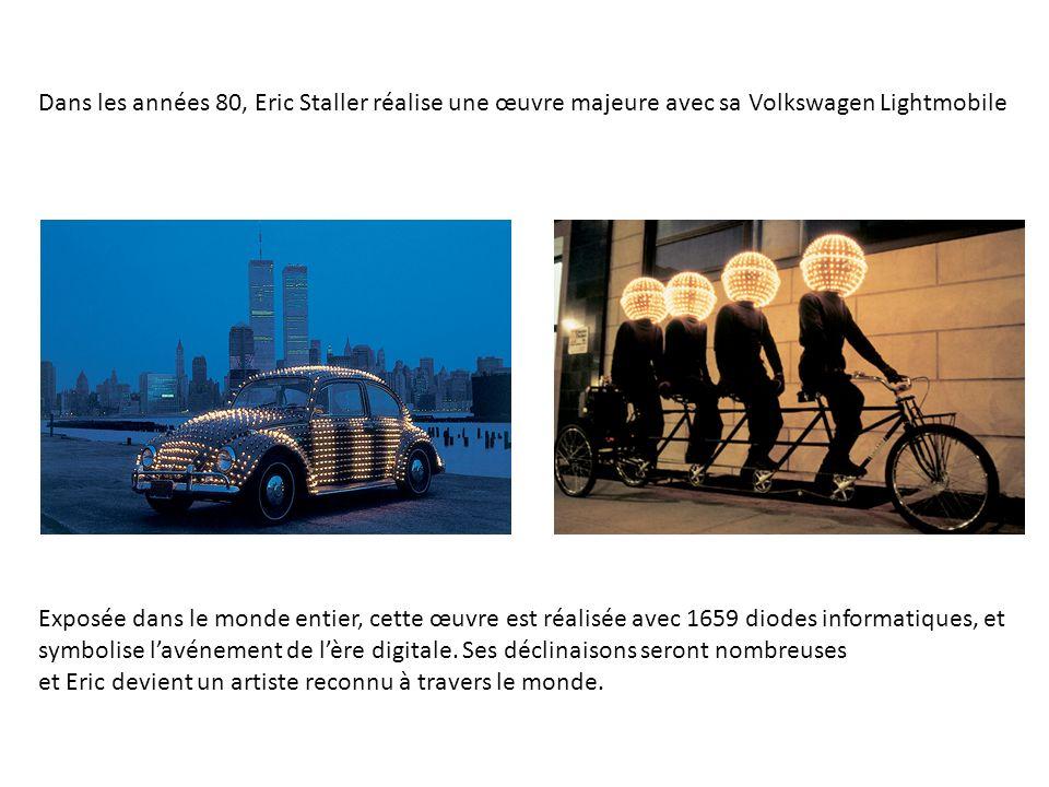 Dans les années 80, Eric Staller réalise une œuvre majeure avec sa Volkswagen Lightmobile Exposée dans le monde entier, cette œuvre est réalisée avec