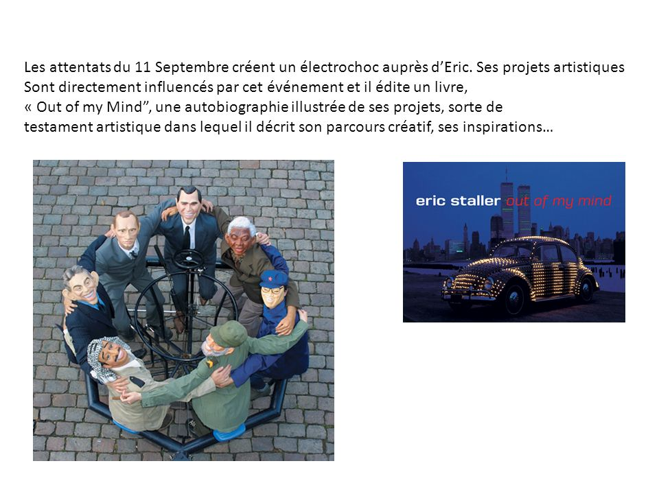 Les attentats du 11 Septembre créent un électrochoc auprès dEric. Ses projets artistiques Sont directement influencés par cet événement et il édite un