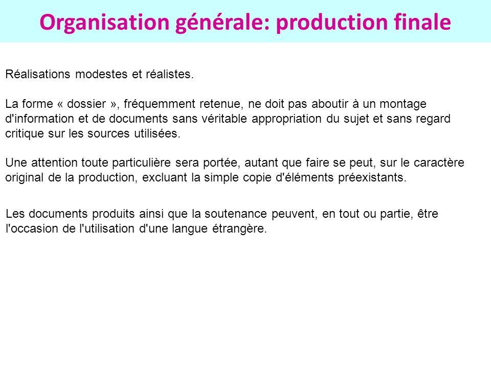 Organisation générale: production finale Réalisations modestes et réalistes. La forme « dossier », fréquemment retenue, ne doit pas aboutir à un monta