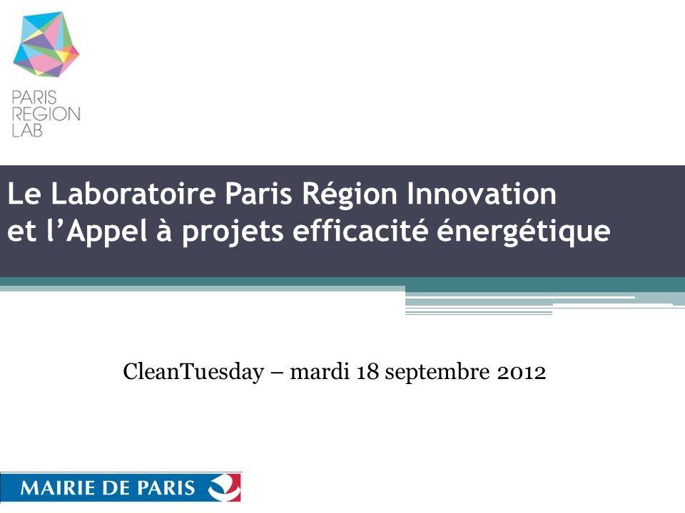 Le Laboratoire Paris Région Innovation et lAppel à projets efficacité énergétique CleanTuesday – mardi 18 septembre 2012