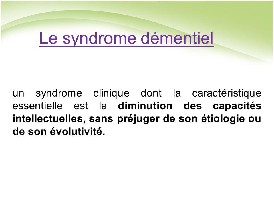 Le syndrome démentiel un syndrome clinique dont la caractéristique essentielle est la diminution des capacités intellectuelles, sans préjuger de son étiologie ou de son évolutivité.