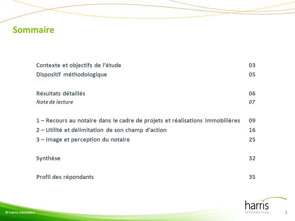 Sommaire © Harris Interactive 2 Contexte et objectifs de létude03 Dispositif méthodologique05 Résultats détaillés06 Note de lecture07 1 – Recours au n