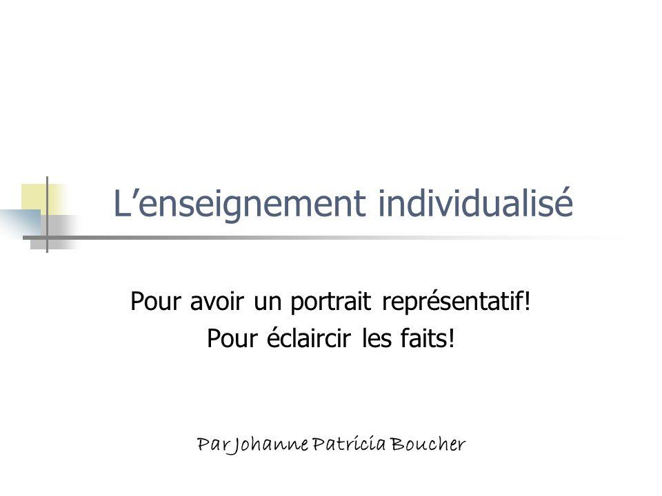 Lenseignement individualisé Pour avoir un portrait représentatif! Pour éclaircir les faits! Par Johanne Patricia Boucher