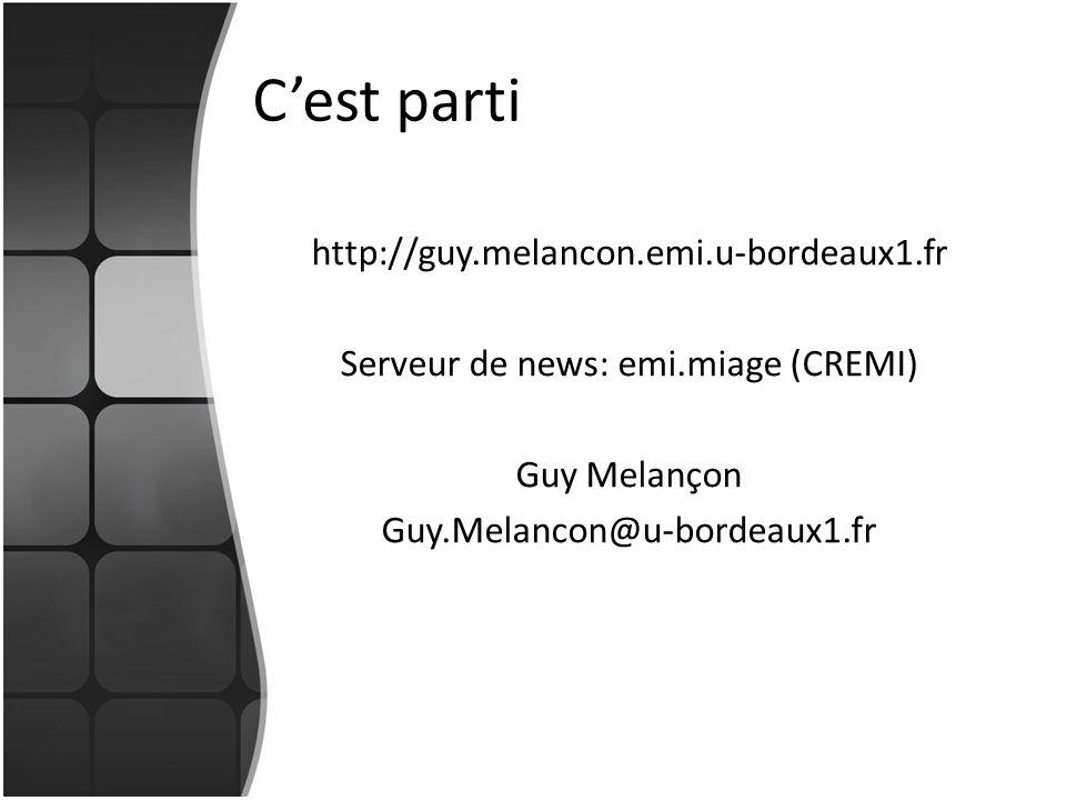 Cest parti http://guy.melancon.emi.u-bordeaux1.fr Serveur de news: emi.miage (CREMI) Guy Melançon Guy.Melancon@u-bordeaux1.fr