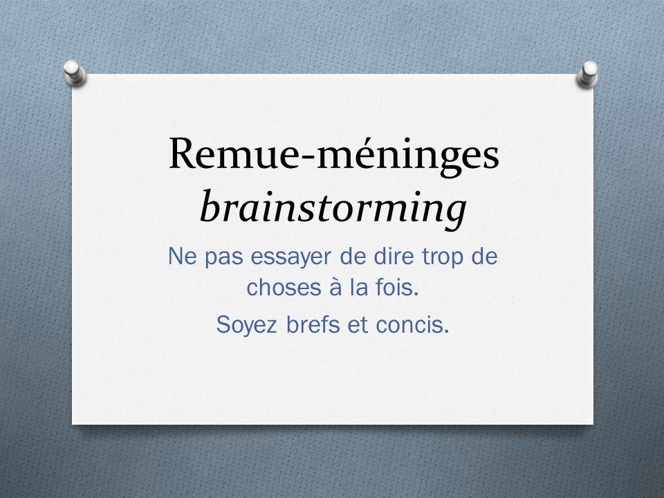 Remue-méninges brainstorming Ne pas essayer de dire trop de choses à la fois.