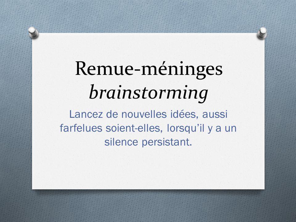Remue-méninges brainstorming Lancez de nouvelles idées, aussi farfelues soient-elles, lorsquil y a un silence persistant.