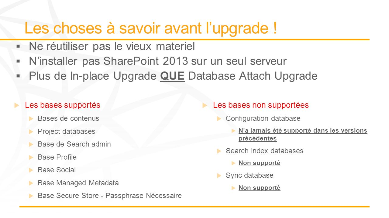 Les bases supportés Bases de contenus Project databases Base de Search admin Base Profile Base Social Base Managed Metadata Base Secure Store - Passphrase Nécessaire Les bases non supportées Configuration database Na jamais été supporté dans les versions précédentes Search index databases Non supporté Sync database Non supporté
