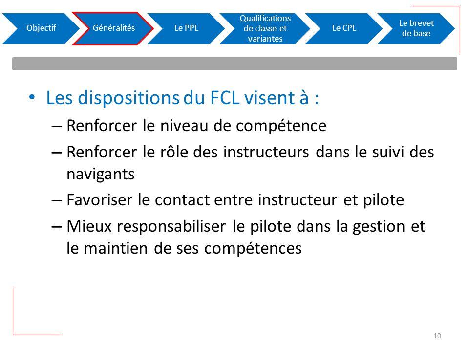 Les dispositions du FCL visent à : – Renforcer le niveau de compétence – Renforcer le rôle des instructeurs dans le suivi des navigants – Favoriser le