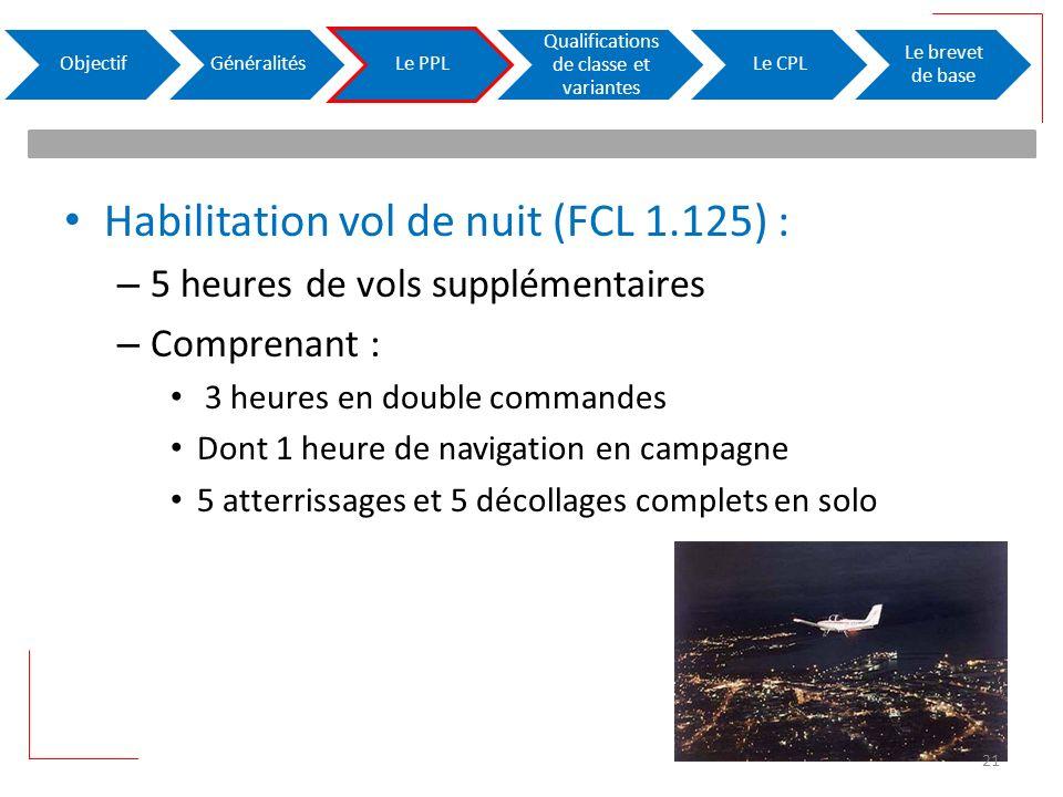 Habilitation vol de nuit (FCL 1.125) : – 5 heures de vols supplémentaires – Comprenant : 3 heures en double commandes Dont 1 heure de navigation en ca