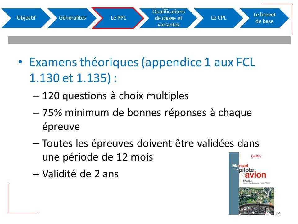 Examens théoriques (appendice 1 aux FCL 1.130 et 1.135) : – 120 questions à choix multiples – 75% minimum de bonnes réponses à chaque épreuve – Toutes