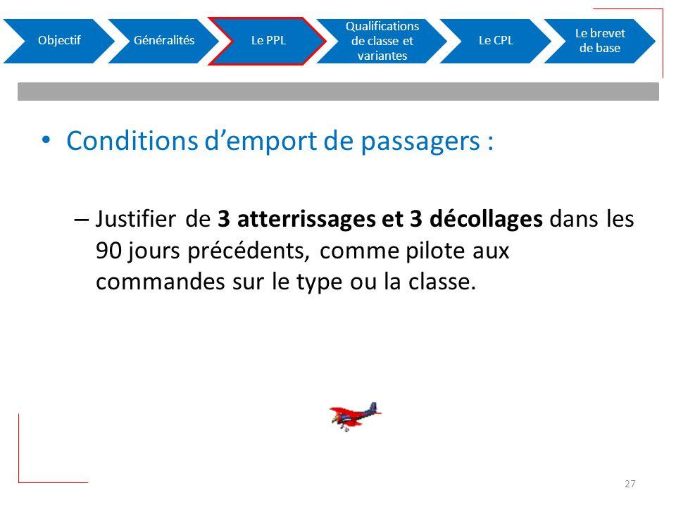 Conditions demport de passagers : – Justifier de 3 atterrissages et 3 décollages dans les 90 jours précédents, comme pilote aux commandes sur le type ou la classe.
