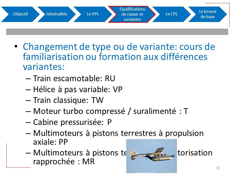 Changement de type ou de variante: cours de familiarisation ou formation aux différences variantes: – Train escamotable: RU – Hélice à pas variable: V