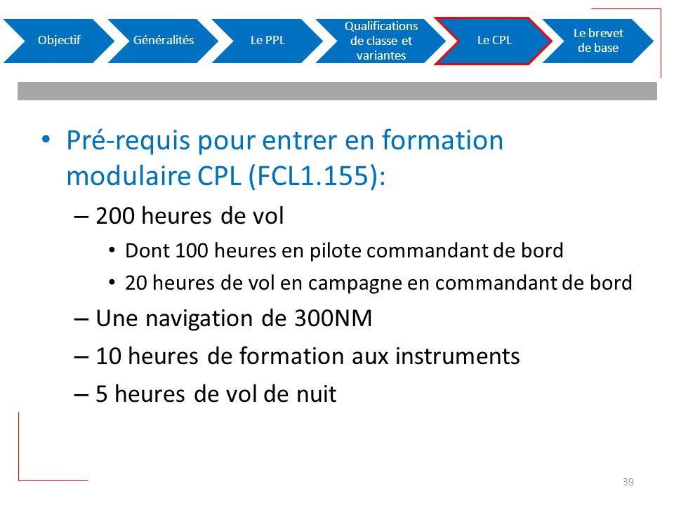Pré-requis pour entrer en formation modulaire CPL (FCL1.155): – 200 heures de vol Dont 100 heures en pilote commandant de bord 20 heures de vol en cam