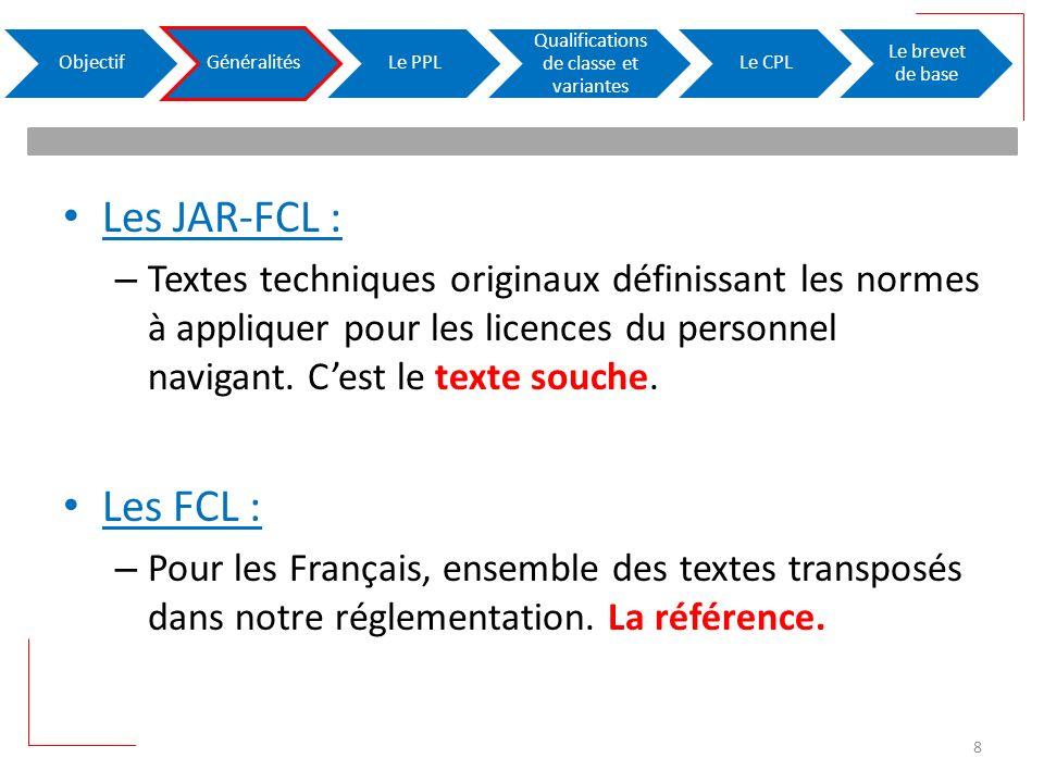 Les JAR-FCL : – Textes techniques originaux définissant les normes à appliquer pour les licences du personnel navigant. Cest le texte souche. Les FCL