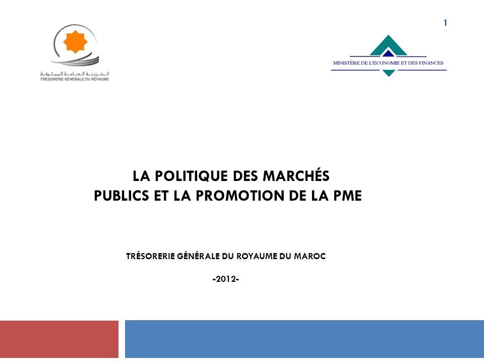 LA POLITIQUE DES MARCHÉS PUBLICS ET LA PROMOTION DE LA PME TRÉSORERIE GÉNÉRALE DU ROYAUME DU MAROC -2012- 1