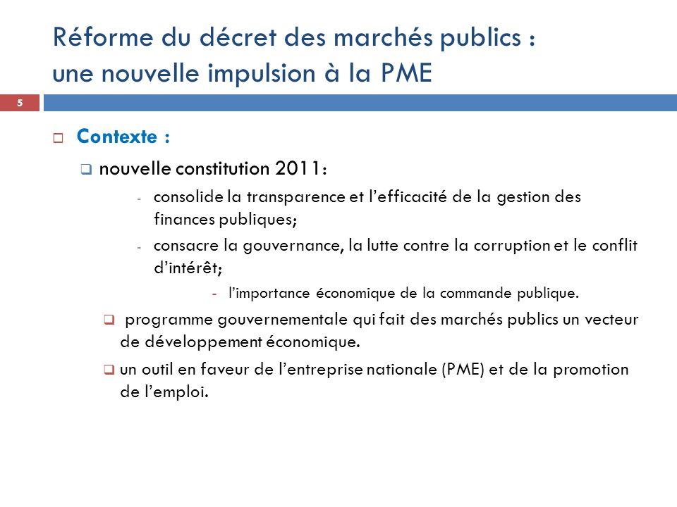 Réforme du décret des marchés publics : une nouvelle impulsion à la PME Contexte : nouvelle constitution 2011: - consolide la transparence et lefficac