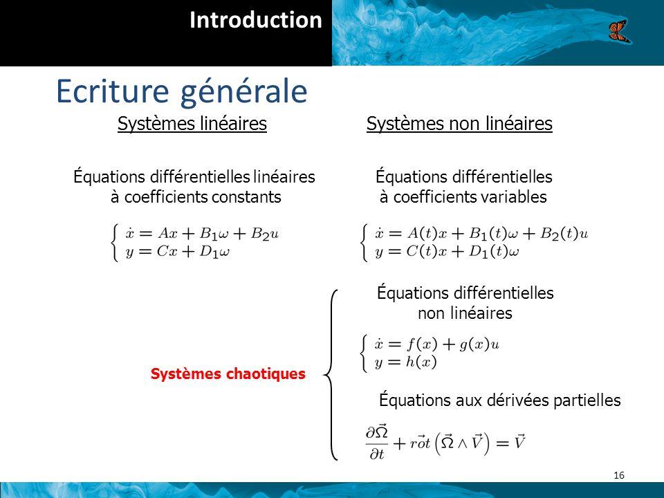 16 Introduction Ecriture générale Systèmes linéairesSystèmes non linéaires Équations différentielles linéaires à coefficients constants Équations différentielles à coefficients variables Équations différentielles non linéaires Équations aux dérivées partielles Systèmes chaotiques