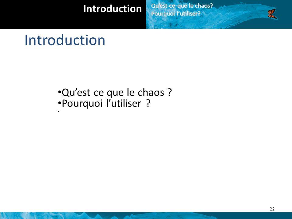 Quest ce que le chaos .Pourquoi lutiliser . 22 Introduction Quest-ce que le chaos.