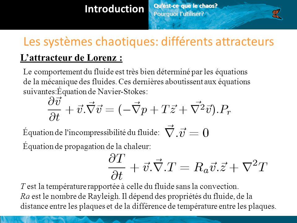 Les systèmes chaotiques: différents attracteurs Lattracteur de Lorenz : Le comportement du fluide est très bien déterminé par les équations de la mécanique des fluides.
