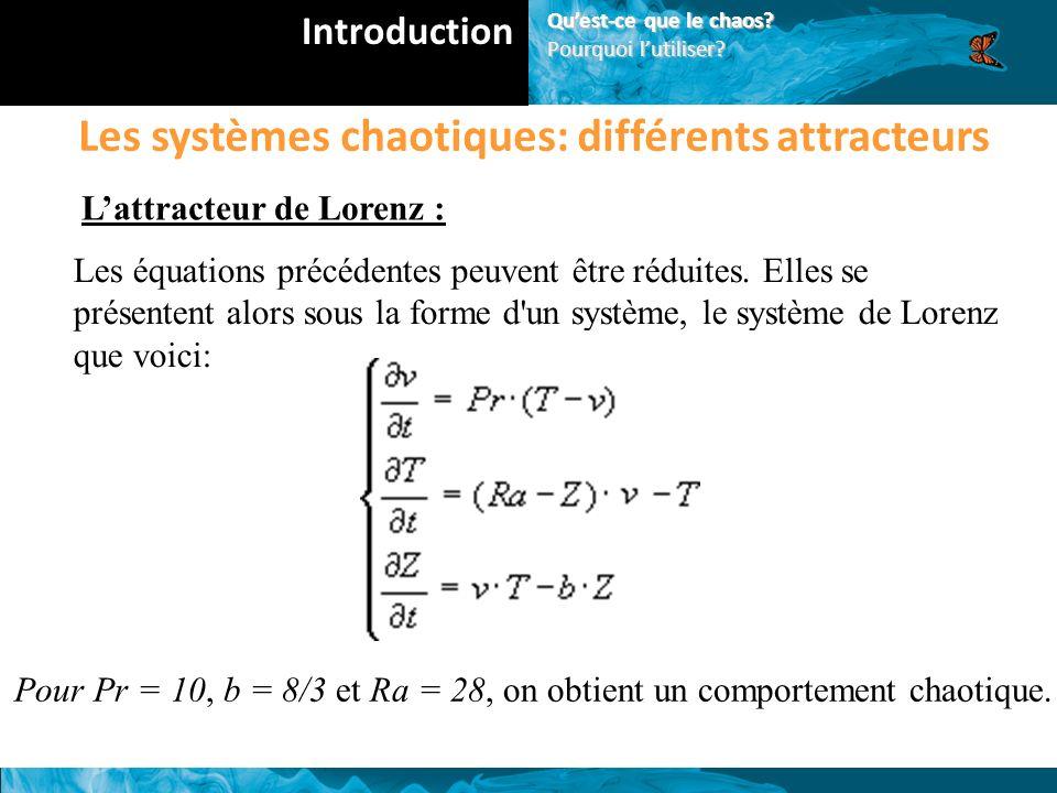 Les systèmes chaotiques: différents attracteurs Lattracteur de Lorenz : Les équations précédentes peuvent être réduites.